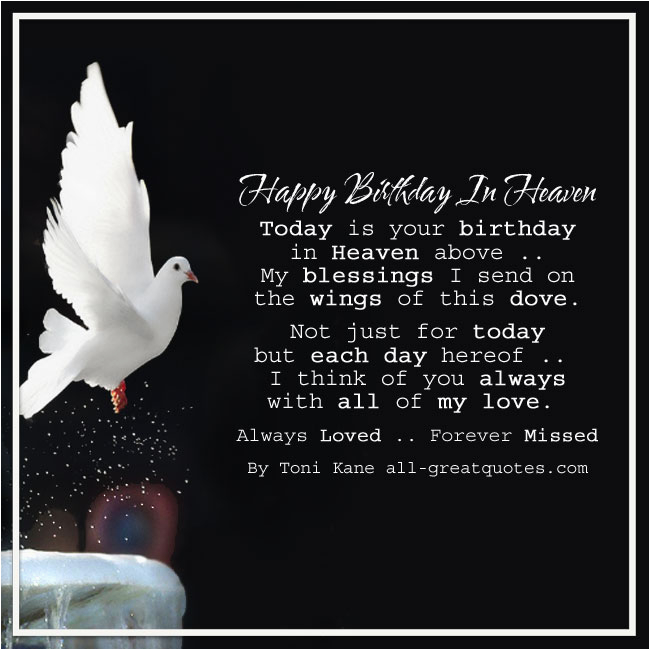 happy birthday today is your birthday in heaven above my blessings i send on the wings of this dove not just for today but everyday hereof i think of you always with all of my love always lo