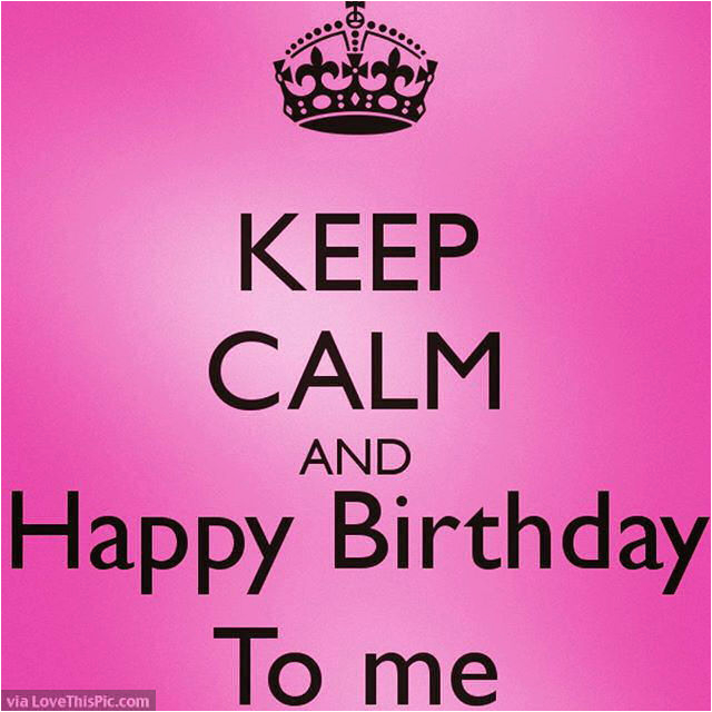 keep calm and happy birthday to me quote