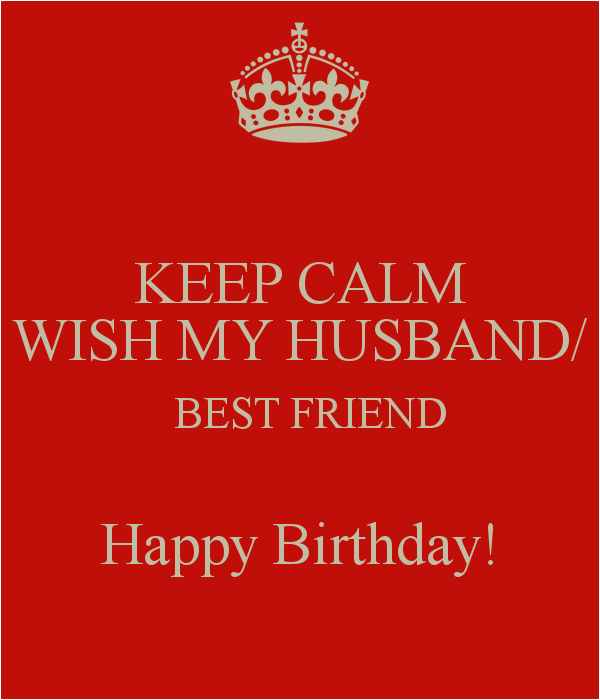 keep calm wish my husband best friend happy birthday