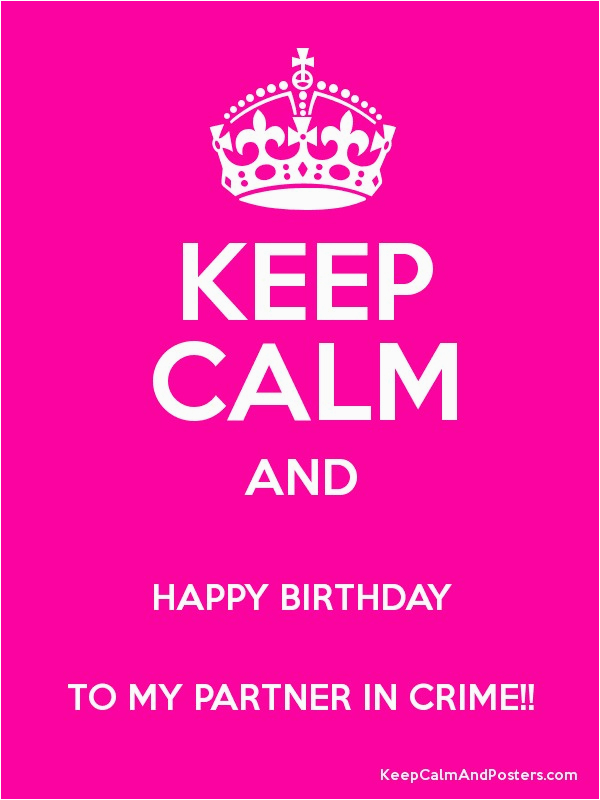 keep calm and happy birthday to my partner in crime