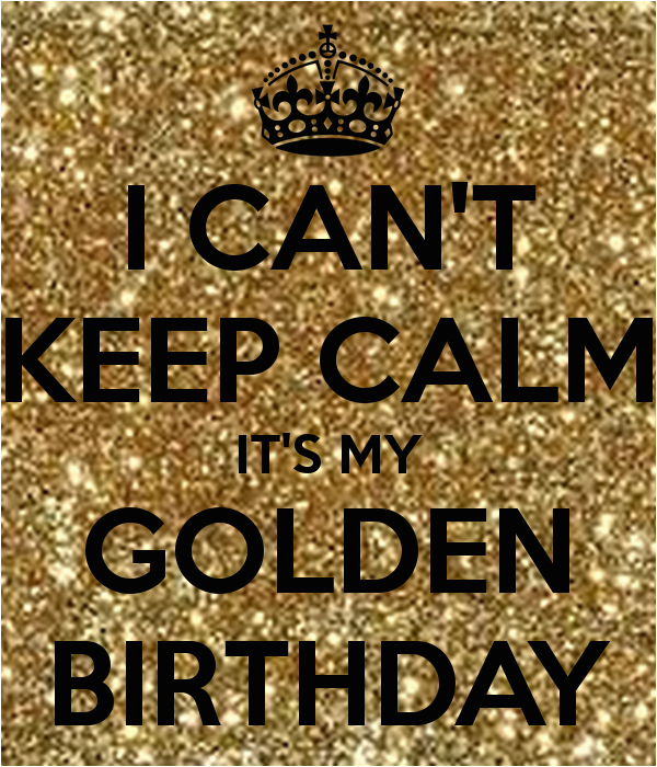 i can t keep calm it s my golden birthday