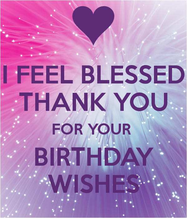 i feel blessed thank you for your birthday wishes