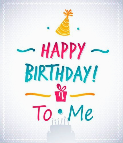 best birthday quotes happy birthday to me messages on pictures to wish myself on the day i am born