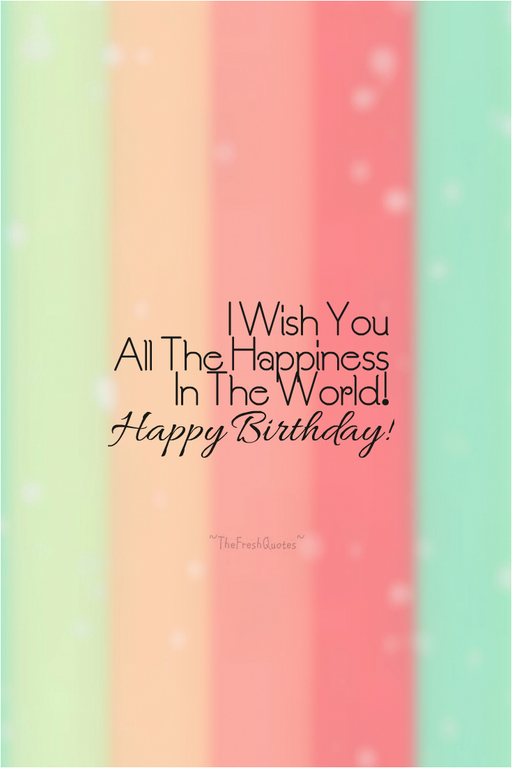 i wish you all the happiness in the world happy birthday