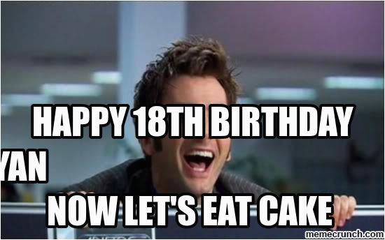 18th Birthday Meme Girl Happy 18th Birthday Ryan now Let 39 S Eat Cake