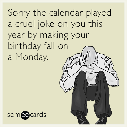 monday birthday joke calendar funny ecard