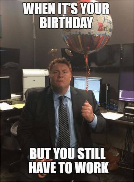 Birthday Memes for Coworker 75 Funny Happy Birthday Memes for Friends and Family 2018