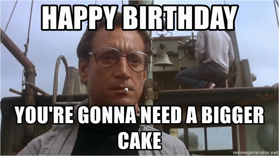 jaws meme happy birthday youre gonna need a bigger cake