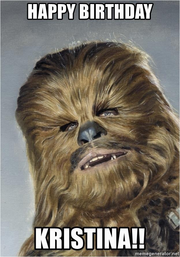 happy birthday chewbacca happy birthday kristina