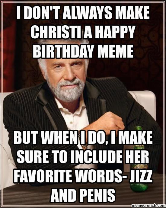 i don t always make christi a happy birthday meme