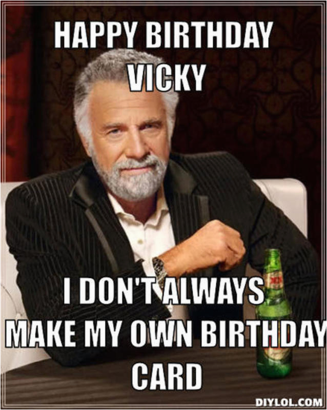 Create A Happy Birthday Meme Most Interesting Man Birthday Quotes Quotesgram