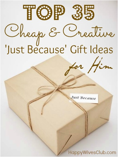 top 35 cheap creative just because gift ideas for him