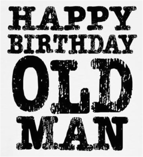 happy birthday old man memes funny