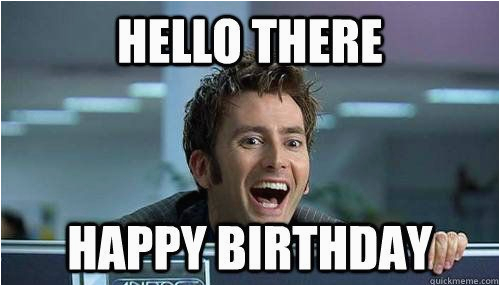 Dr who Birthday Meme Happy Birthday Doctor who Quotes Quotesgram