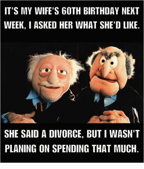 Funny 60th Birthday Memes It 39 S My Wife 39 S 60th Birthday Next Week I asked Her What