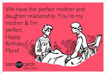 Funny Daughter Birthday Memes We Have the Perfect Mother and Daughter Relationship You