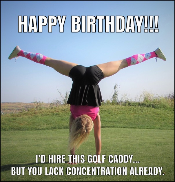 Golf Birthday Meme Ultimate List Of Funny Golf Memes Birthday Drinking