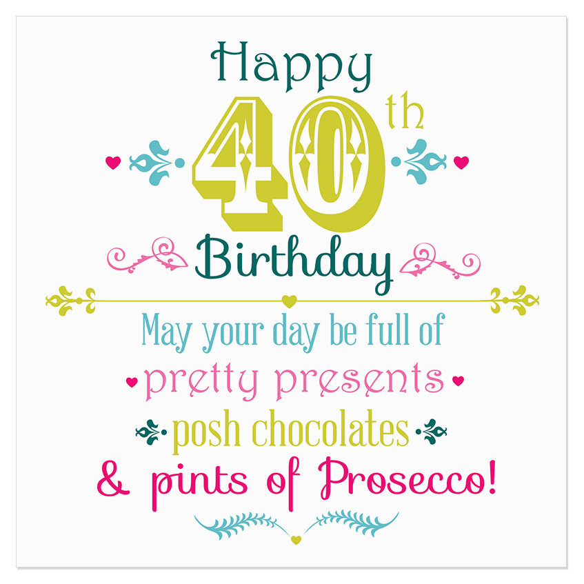 happy 40th birthday may your day be full of pretty presents