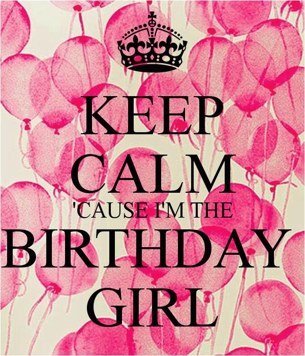 keep calm cause i m the birthday girl 395