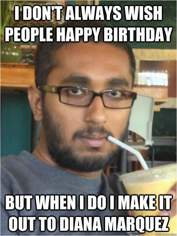 Indian Birthday Meme I Don 39 T Always Wish People Happy Birthday but when I Do I