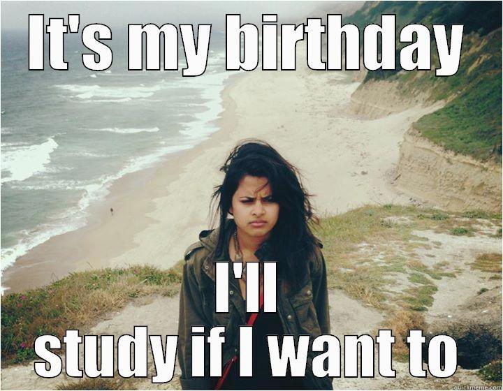 funny its my birthday meme