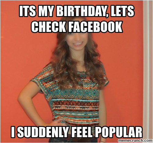 its my birthday lets check facebook