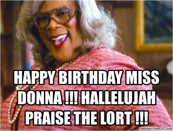 happy birthday miss donna hallelujah praise the lort