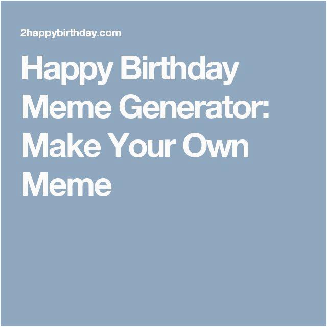 Make Your Own Happy Birthday Meme Die Besten 25 Birthday Meme Generator Ideen Auf Pinterest