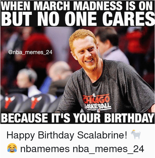 March Birthday Memes when March Madness is On but No One Cares Memes 24 because