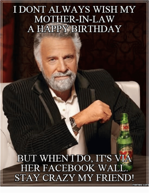 i dont always wish my mother in law a happy birthday but 11152066