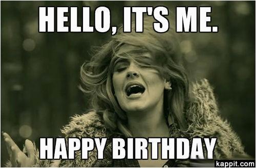hello its me happy birthday