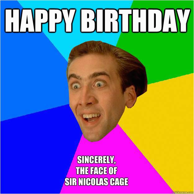 Nicolas Cage Birthday Memes Meme Face Happy Birthday Image Memes at Relatably Com