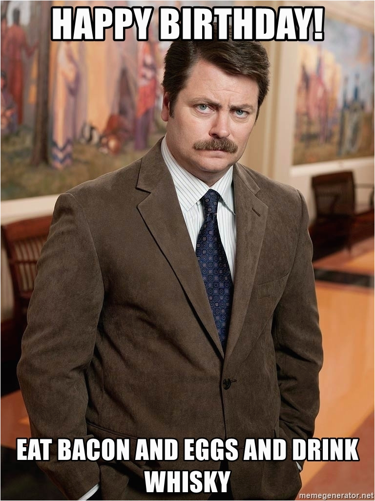 serious ron swanson happy birthday eat bacon and eggs and drink whisky
