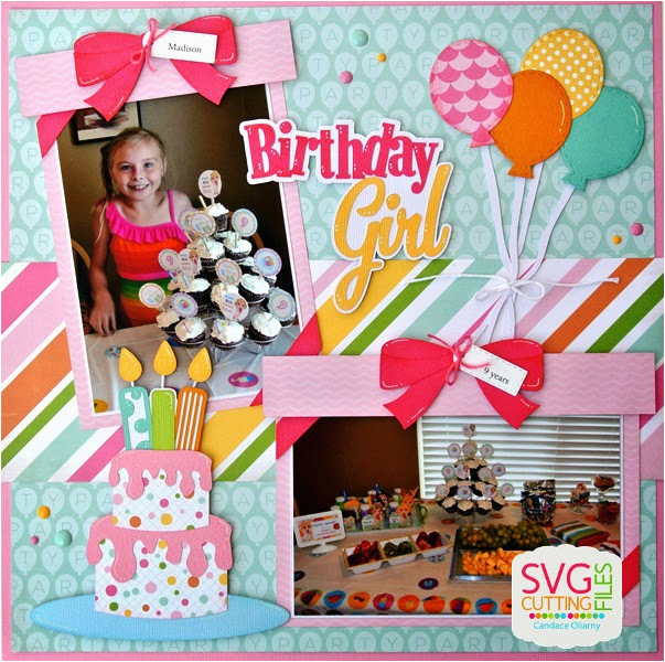 Scrapbook Ideas for Birthday Girl Svg Cutting Files Birthday Layouts