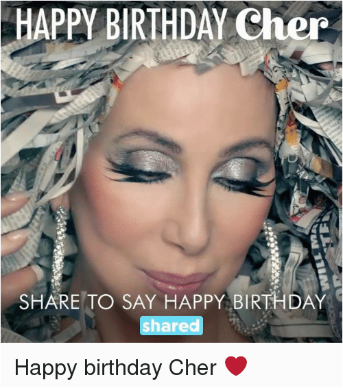 happy birthday cher share to say happy birthday shared happy 3075716