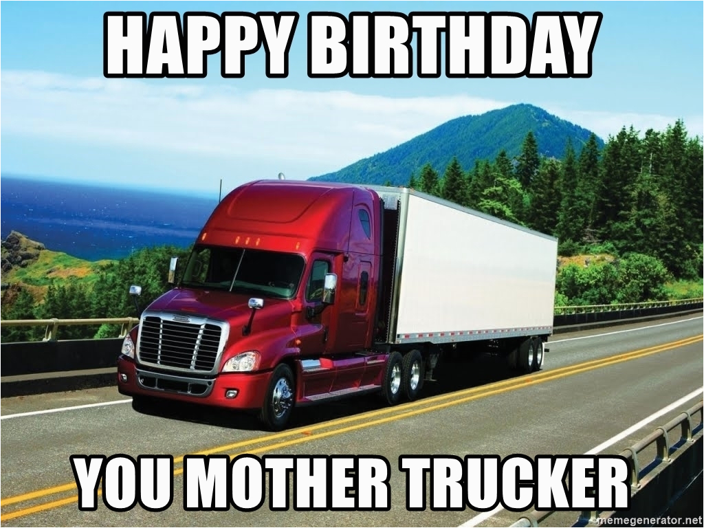 bad driving trucker happy birthday you mother trucker