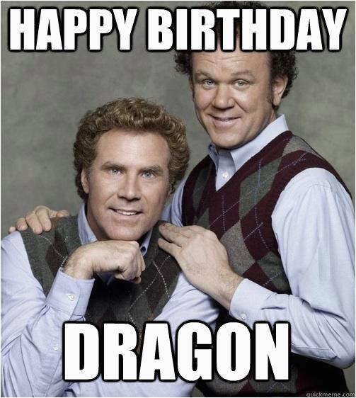 Will Ferrell Happy Birthday Memes Happy Birthday Dragon Stepbrothers