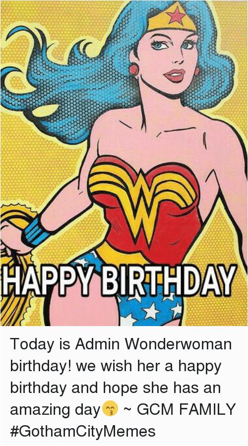happy birthday today is admin wonderwoman birthday we wish her 17171119