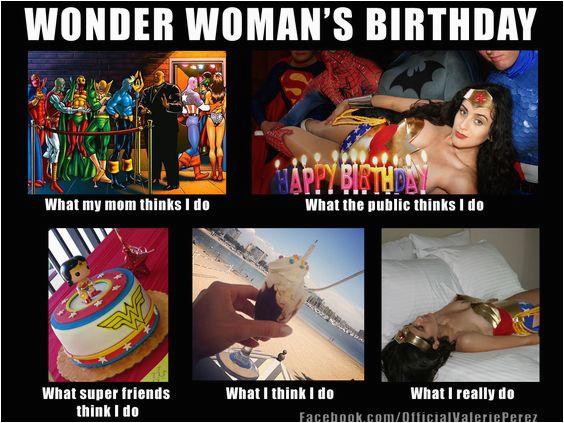 Wonder Woman Birthday Meme What My Friends Think I Do Meme Wonder Woman 39 S Birthday