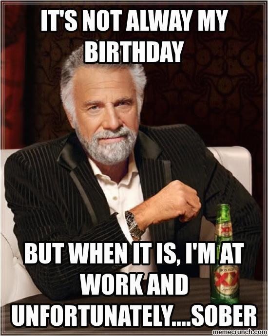 Working On Your Birthday Meme Working Birthday