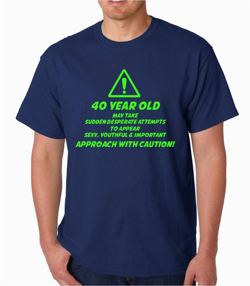 40 Year Old Birthday Present Man 40th Birthday Caution 40 Year Old Funny Birthday Gift