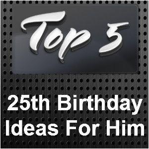 25th birthday ideas for him