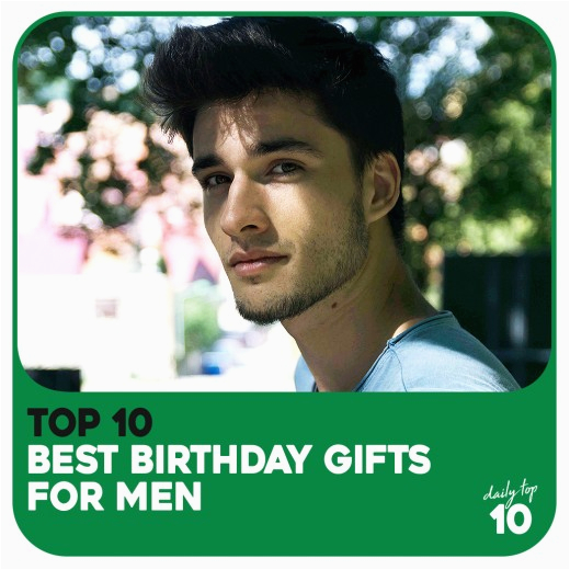 Birthday Gift Ideas for Male Best Friend top 10 Best Birthday Gifts for Men Father Husband