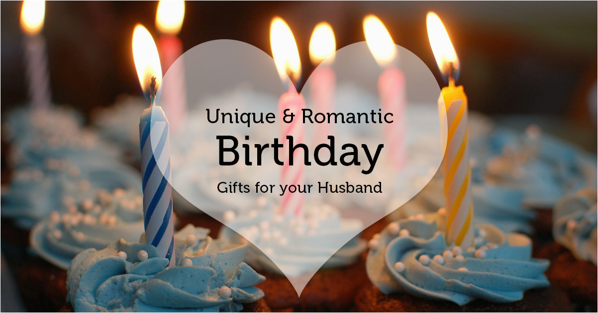 unique romantic birthday gifts can give husband
