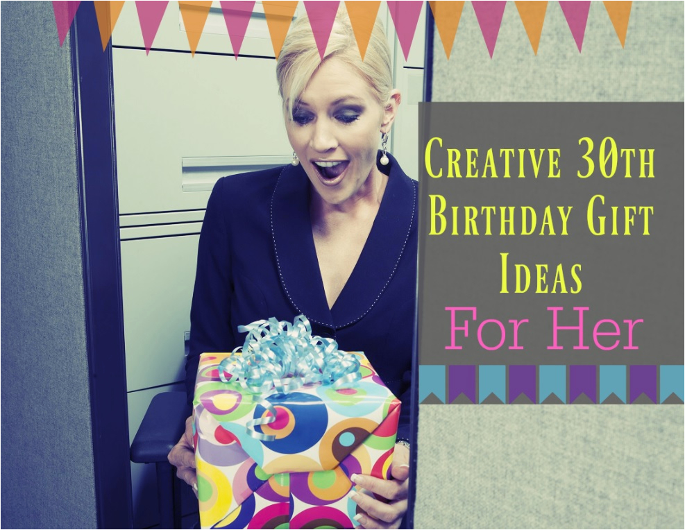 creative 30th birthday gift ideas for her