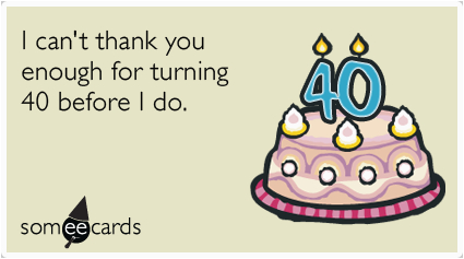 happy 40th birthday thank you funny ecard