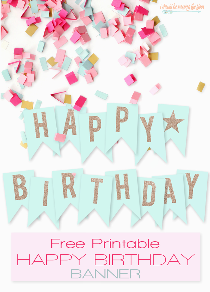 Happy Birthday Banners Printable Free Free Printable Happy Birthday Banner I Should Be Mopping