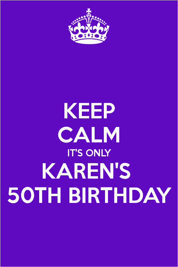 keep calm it s only karen s 50th birthday