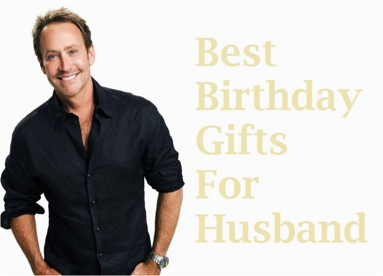 List Of Best Birthday Gifts for Husband Husband Birthday Gift Ideas Birthday Gift Ideas for