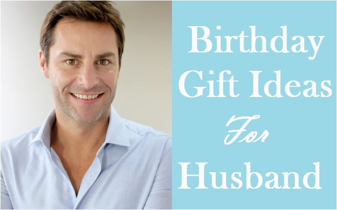 Most Beautiful Birthday Gifts for Husband 107 Best Suitable Birthday Gifts for Husband Birthday